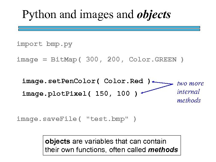 Python and images and objects import bmp. py image = Bit. Map( 300, 200,