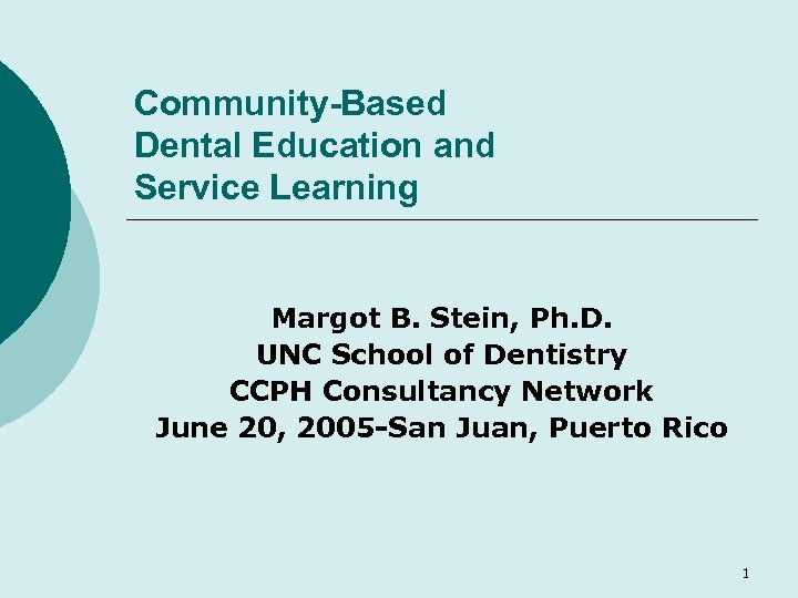 Community-Based Dental Education and Service Learning Margot B. Stein, Ph. D. UNC School of