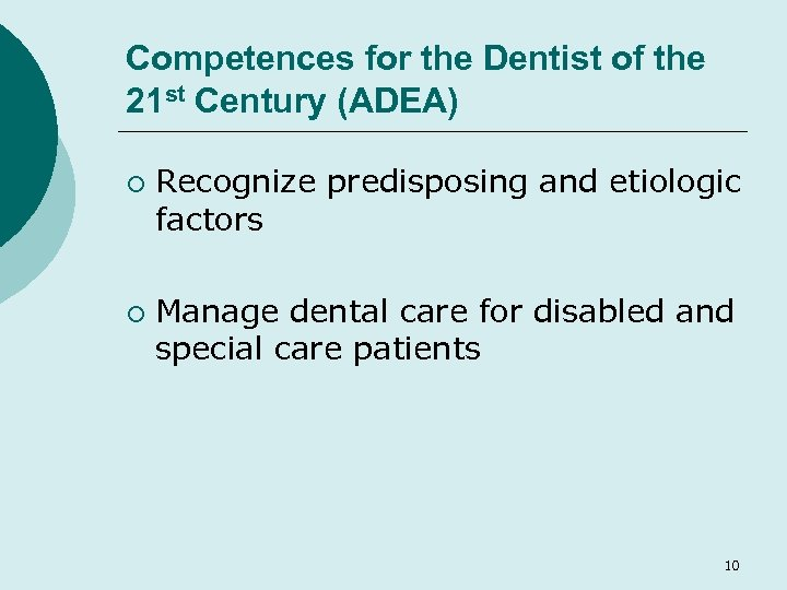 Competences for the Dentist of the 21 st Century (ADEA) ¡ ¡ Recognize predisposing