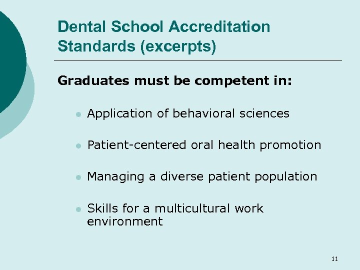 Dental School Accreditation Standards (excerpts) Graduates must be competent in: l Application of behavioral