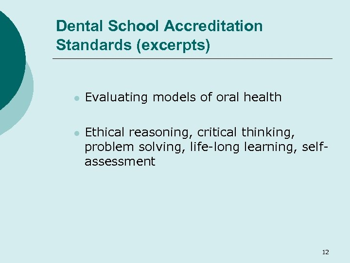 Dental School Accreditation Standards (excerpts) l Evaluating models of oral health l Ethical reasoning,