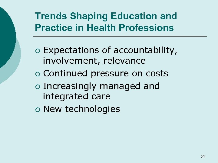 Trends Shaping Education and Practice in Health Professions Expectations of accountability, involvement, relevance ¡