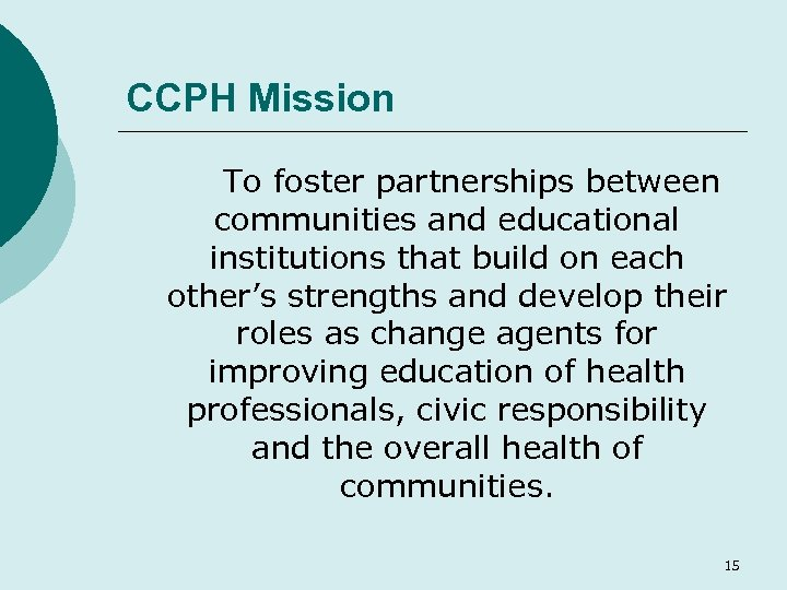 CCPH Mission To foster partnerships between communities and educational institutions that build on each