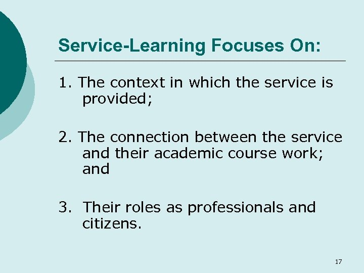 Service-Learning Focuses On: 1. The context in which the service is provided; 2. The