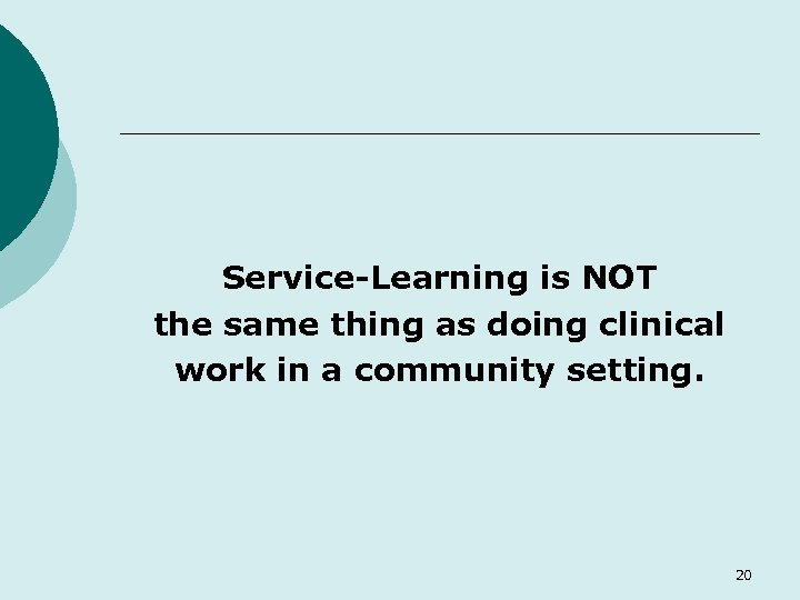 Service-Learning is NOT the same thing as doing clinical work in a community setting.