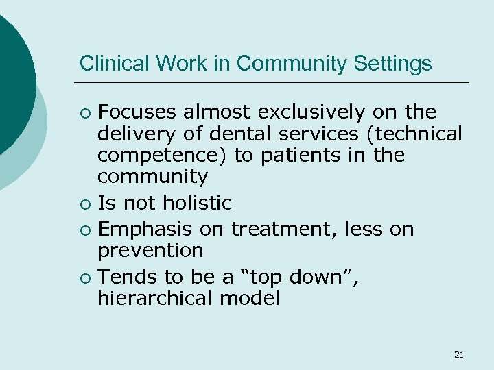 Clinical Work in Community Settings Focuses almost exclusively on the delivery of dental services