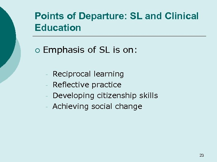 Points of Departure: SL and Clinical Education ¡ Emphasis of SL is on: -