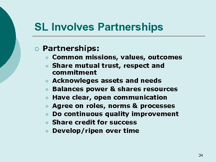 SL Involves Partnerships ¡ Partnerships: l l l l l Common missions, values, outcomes