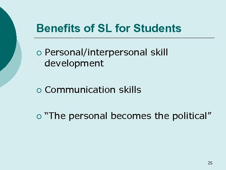 "Benefits of SL for Students ¡ Personal/interpersonal skill development ¡ Communication skills ¡ ""The"