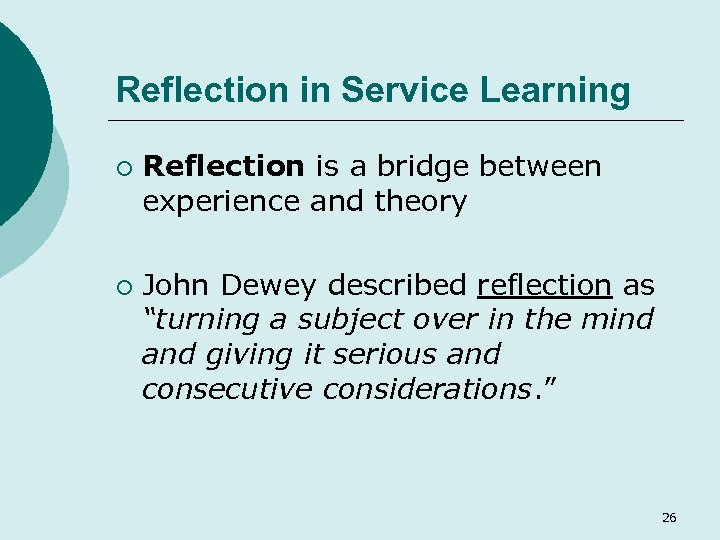 Reflection in Service Learning ¡ ¡ Reflection is a bridge between experience and theory