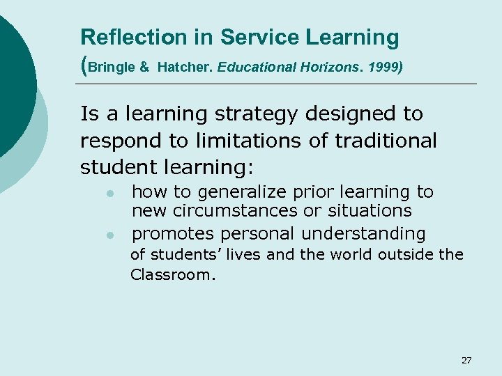 Reflection in Service Learning (Bringle & Hatcher. Educational Horizons. 1999) Is a learning strategy