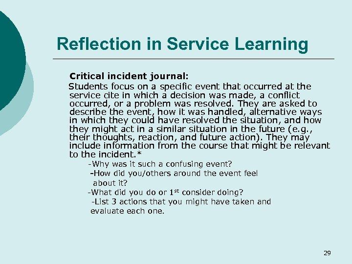 Reflection in Service Learning Critical incident journal: Students focus on a specific event that