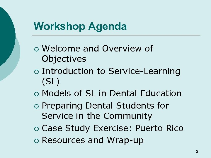 Workshop Agenda Welcome and Overview of Objectives ¡ Introduction to Service-Learning (SL) ¡ Models