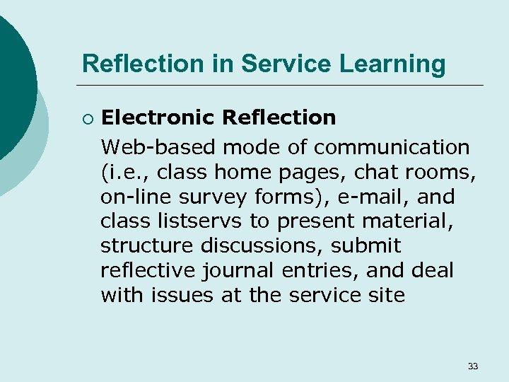 Reflection in Service Learning ¡ Electronic Reflection Web-based mode of communication (i. e. ,