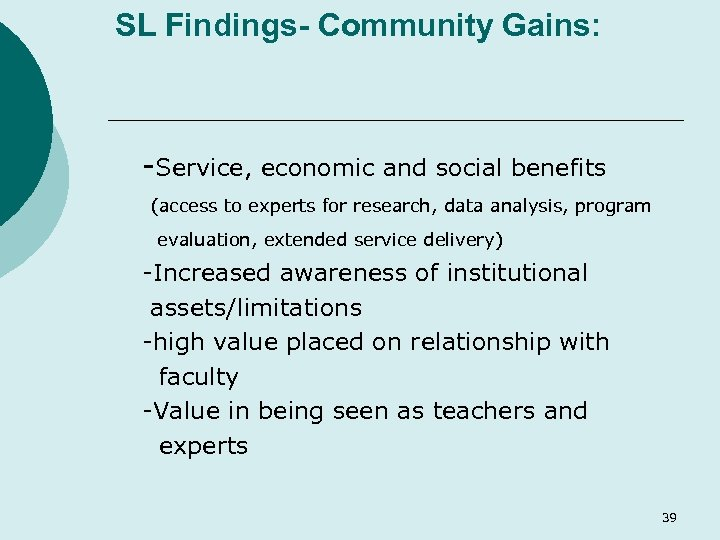 SL Findings- Community Gains: -Service, economic and social benefits (access to experts for research,