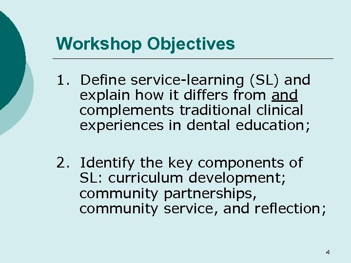 Workshop Objectives 1. Define service-learning (SL) and explain how it differs from and complements