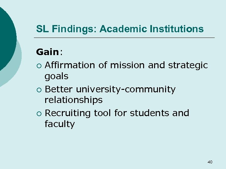 SL Findings: Academic Institutions Gain: ¡ Affirmation of mission and strategic goals ¡ Better