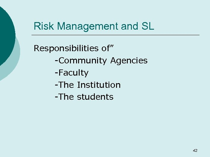 "Risk Management and SL Responsibilities of"" -Community Agencies -Faculty -The Institution -The students 42"
