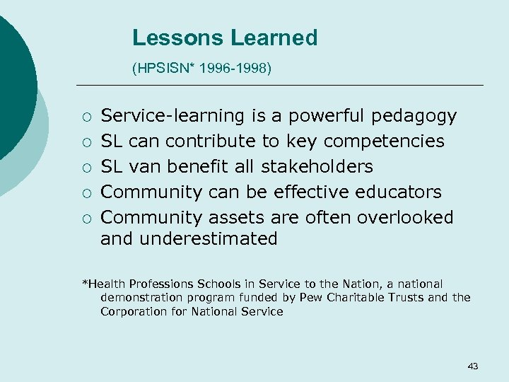 Lessons Learned (HPSISN* 1996 -1998) ¡ ¡ ¡ Service-learning is a powerful pedagogy SL