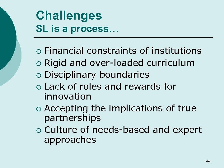 Challenges SL is a process… Financial constraints of institutions ¡ Rigid and over-loaded curriculum