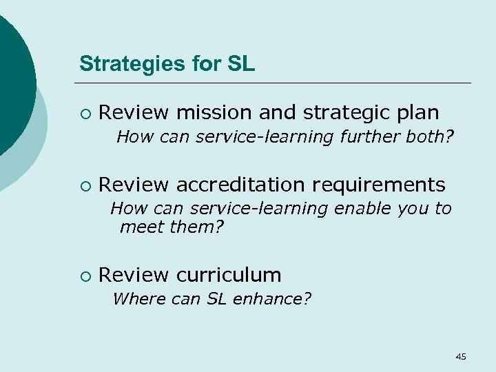 Strategies for SL ¡ Review mission and strategic plan How can service-learning further both?