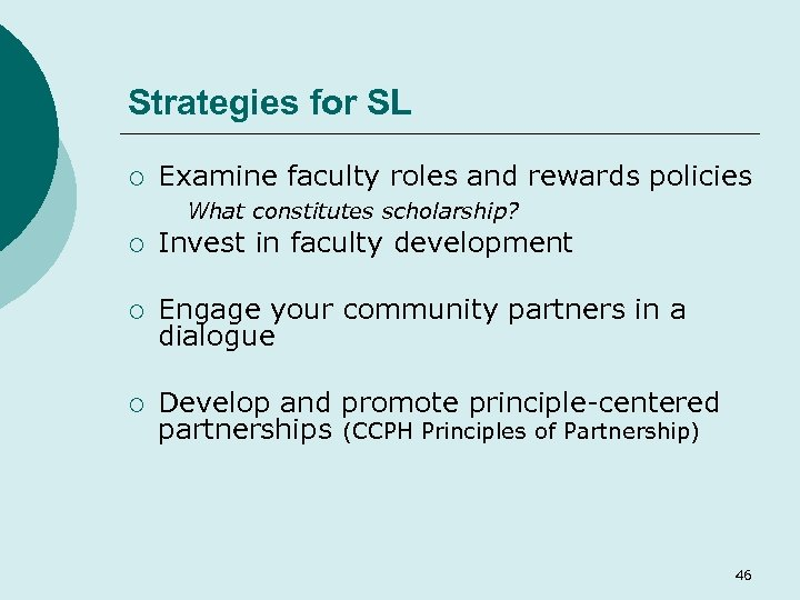Strategies for SL ¡ Examine faculty roles and rewards policies What constitutes scholarship? ¡