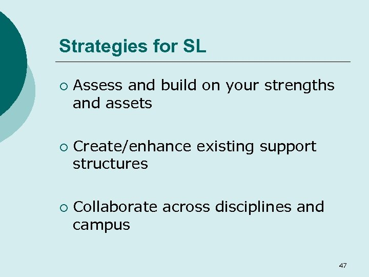 Strategies for SL ¡ ¡ ¡ Assess and build on your strengths and assets