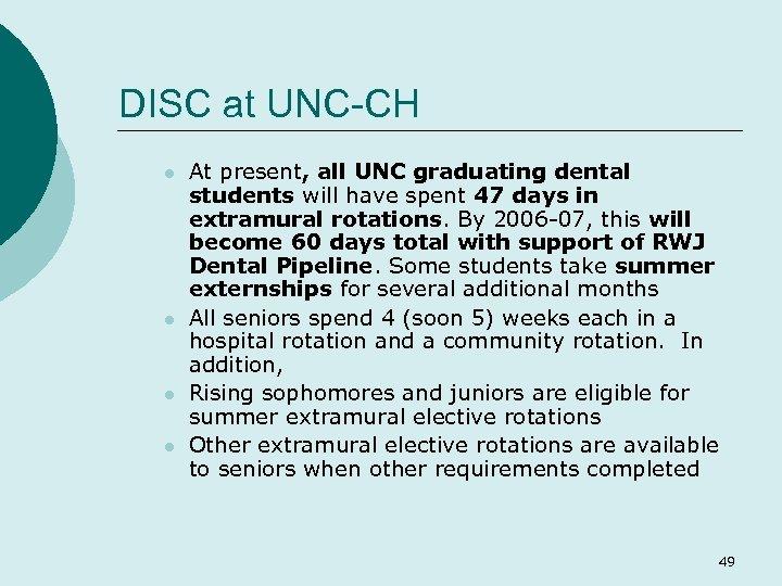 DISC at UNC-CH l l At present, all UNC graduating dental students will have