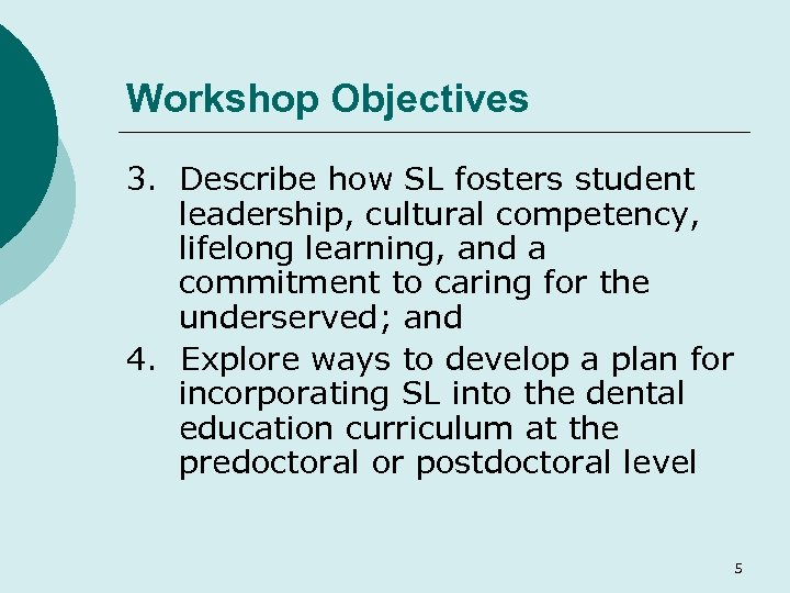 Workshop Objectives 3. Describe how SL fosters student leadership, cultural competency, lifelong learning, and