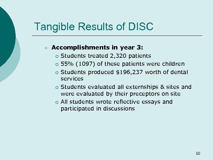 Tangible Results of DISC l Accomplishments in year 3: ¡ ¡ ¡ Students treated
