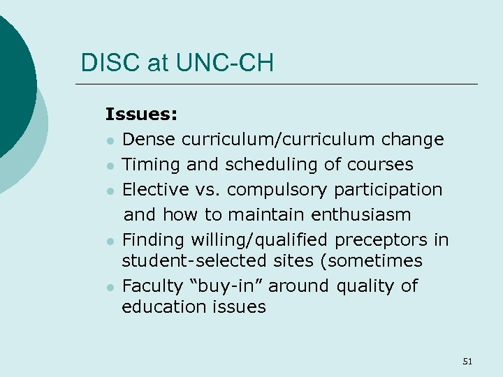 DISC at UNC-CH Issues: l Dense curriculum/curriculum change l Timing and scheduling of courses
