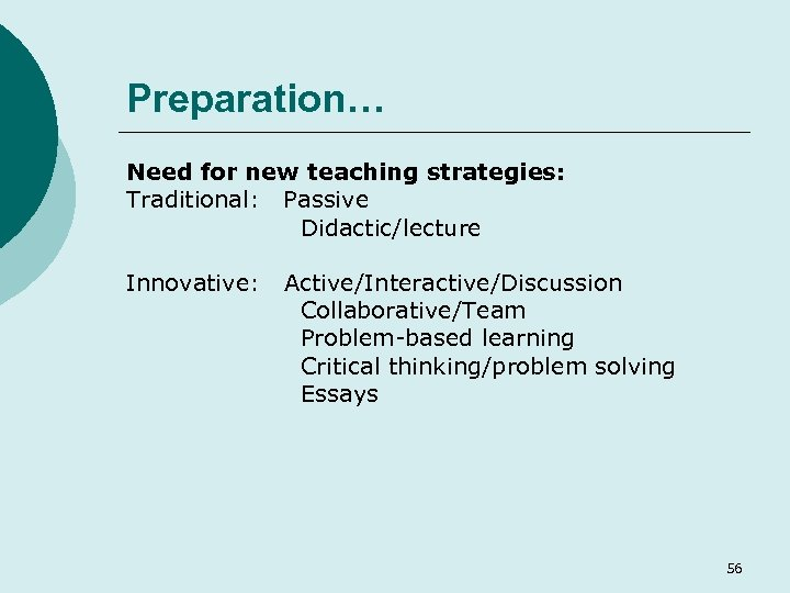 Preparation… Need for new teaching strategies: Traditional: Passive Didactic/lecture Innovative: Active/Interactive/Discussion Collaborative/Team Problem-based learning