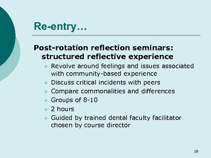 Re-entry… Post-rotation reflection seminars: structured reflective experience l l l Revolve around feelings and