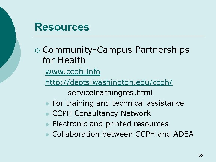 Resources ¡ Community-Campus Partnerships for Health www. ccph. info http: //depts. washington. edu/ccph/ servicelearningres.