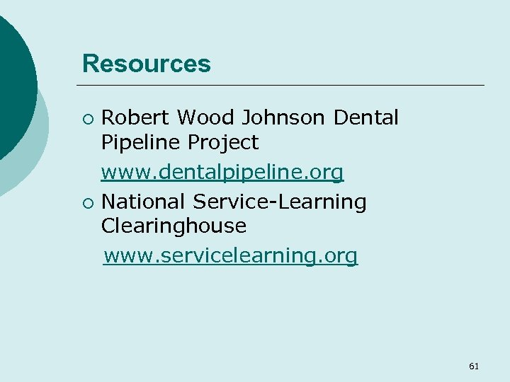Resources Robert Wood Johnson Dental Pipeline Project www. dentalpipeline. org ¡ National Service-Learning Clearinghouse