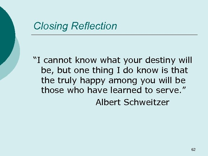 "Closing Reflection ""I cannot know what your destiny will be, but one thing I"