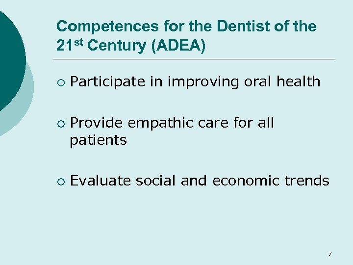 Competences for the Dentist of the 21 st Century (ADEA) ¡ ¡ ¡ Participate