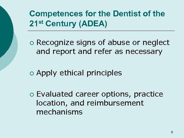 Competences for the Dentist of the 21 st Century (ADEA) ¡ ¡ ¡ Recognize