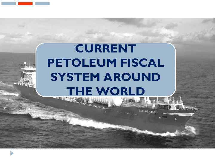 CURRENT PETOLEUM FISCAL SYSTEM AROUND THE WORLD