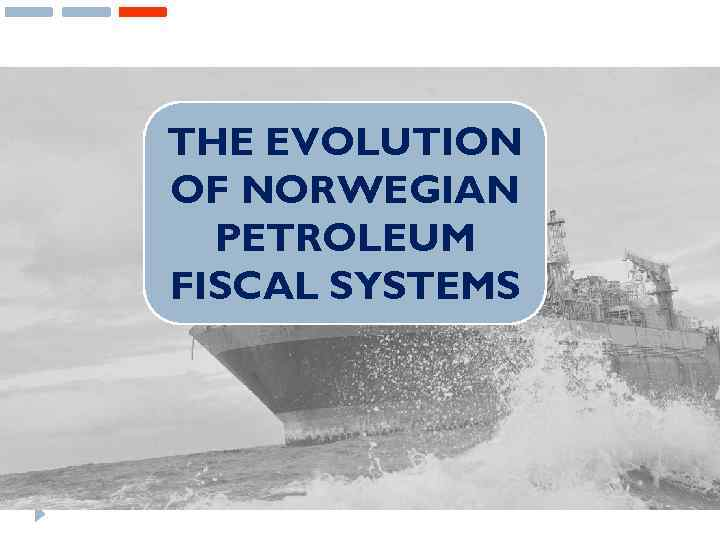 THE EVOLUTION OF NORWEGIAN PETROLEUM FISCAL SYSTEMS