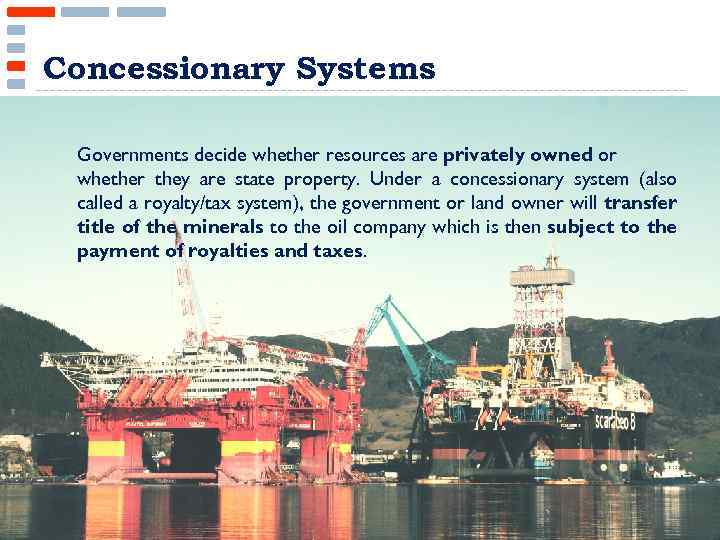 Concessionary Systems Governments decide whether resources are privately owned or whether they are state
