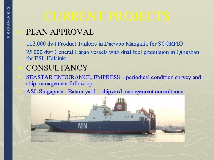 CURRENT PROJECTS § PLAN APPROVAL 112. 000 dwt Product Tankers in Daewoo Mangalia for