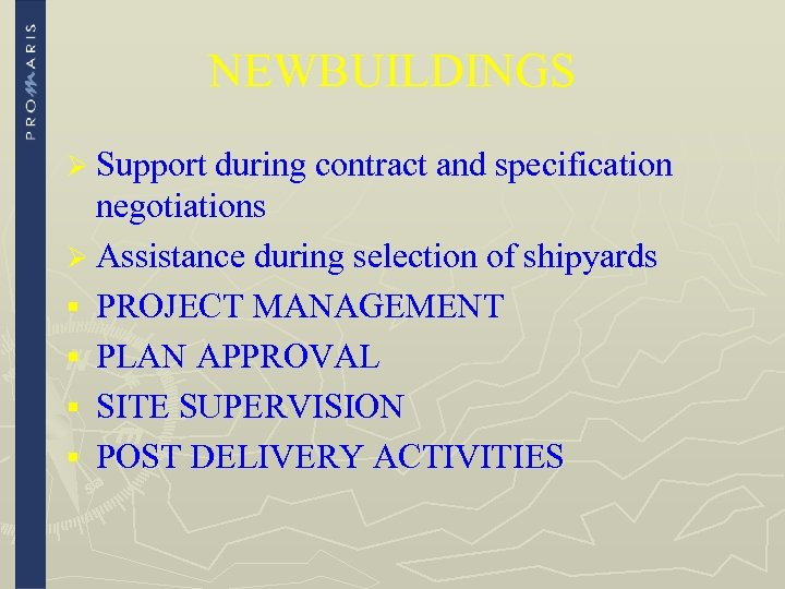 NEWBUILDINGS Ø Support during contract and specification negotiations Ø Assistance during selection of shipyards