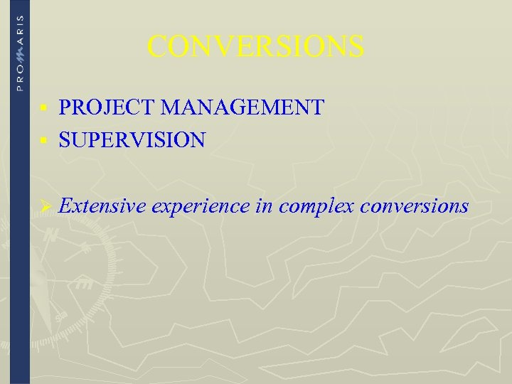 CONVERSIONS PROJECT MANAGEMENT § SUPERVISION § Ø Extensive experience in complex conversions
