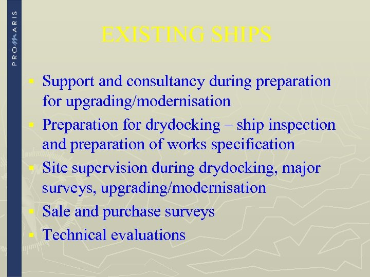 EXISTING SHIPS § § § Support and consultancy during preparation for upgrading/modernisation Preparation for
