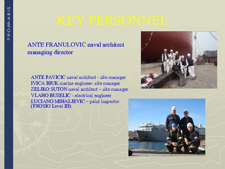 KEY PERSONNEL Ø § § § ANTE FRANULOVIC naval architect managing director ANTE PAVICIC