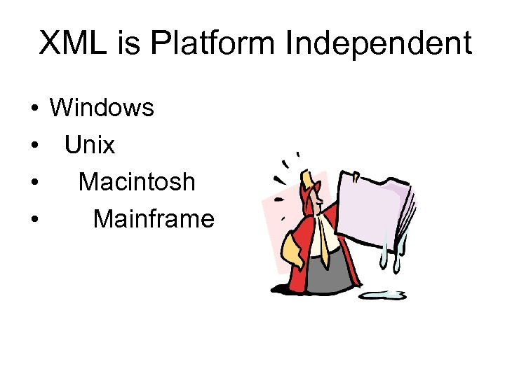 XML is Platform Independent • • Windows Unix Macintosh Mainframe