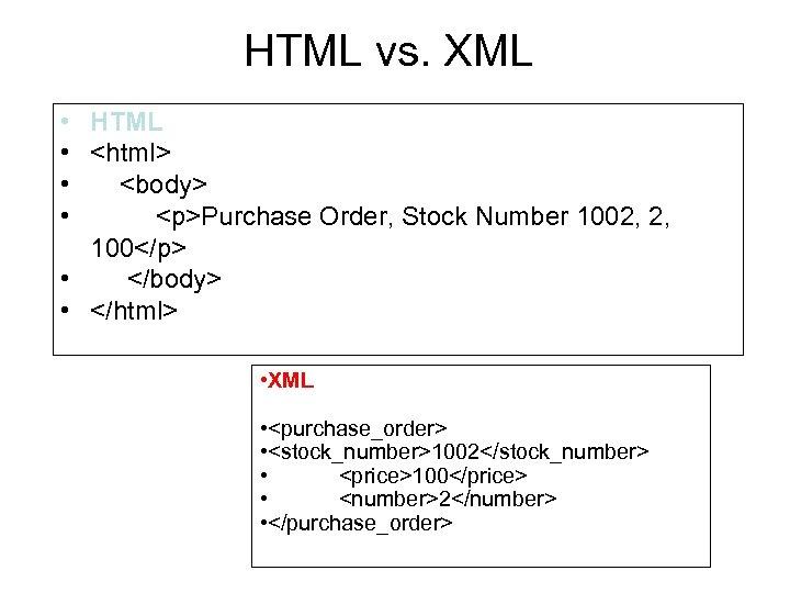 HTML vs. XML • • HTML <html> <body> <p>Purchase Order, Stock Number 1002, 2,