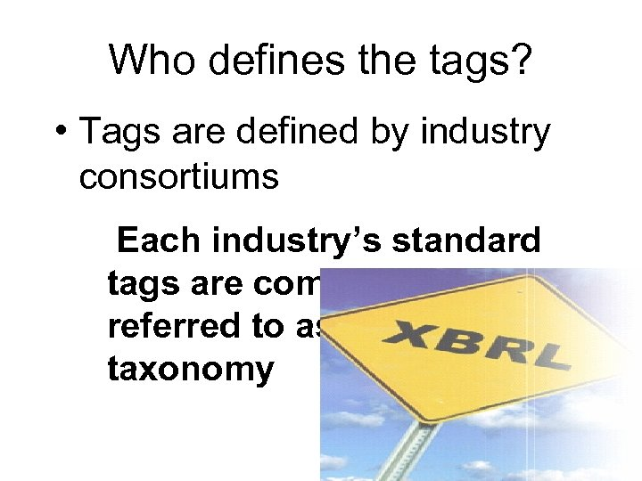 Who defines the tags? • Tags are defined by industry consortiums Each industry's standard