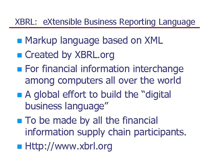 XBRL: e. Xtensible Business Reporting Language Markup language based on XML n Created by